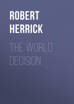 Читать The World Decision - Robert Herrick
