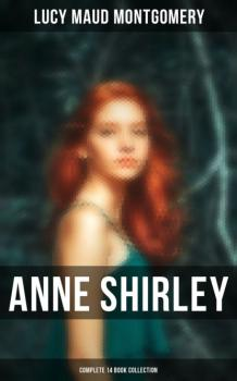 Читать Anne Shirley (Complete 14 Book Collection) - Люси Мод Монтгомери