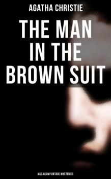 Читать The Man in the Brown Suit (Musaicum Vintage Mysteries) - Agatha Christie