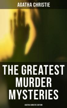 Читать The Greatest Murder Mysteries - Agatha Christie Edition - Agatha Christie