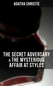 Читать AGATHA CHRISTIE: The Secret Adversary & The Mysterious Affair at Styles - Agatha Christie