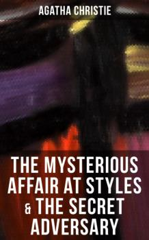 Читать THE MYSTERIOUS AFFAIR AT STYLES & THE SECRET ADVERSARY - Agatha Christie