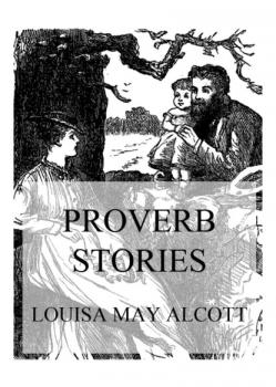 Читать Proverb Stories - Louisa May Alcott