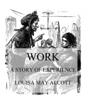 Читать Work: A Story Of Experience - Louisa May Alcott