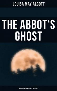 Читать The Abbot's Ghost (Musaicum Christmas Specials) - Louisa May Alcott