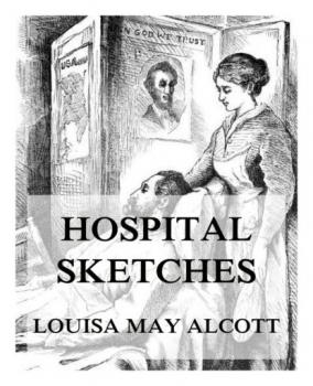 Читать Hospital Sketches - Louisa May Alcott