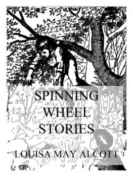 Читать Spinning Wheel Stories - Louisa May Alcott
