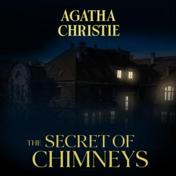 Читать The Secret of Chimneys (Unabridged) - Agatha Christie