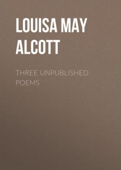 Читать Three Unpublished Poems - Louisa May Alcott