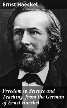 Читать Freedom in Science and Teaching. from the German of Ernst Haeckel - Ernst  Haeckel