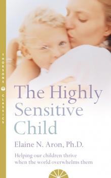 Читать The Highly Sensitive Child - Elaine N.Aron