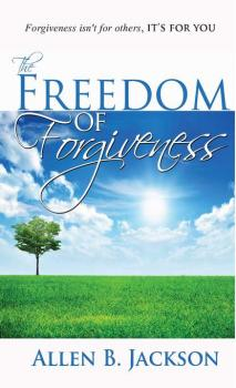 Читать The Freedom of Forgiveness - Allen B. Jackson