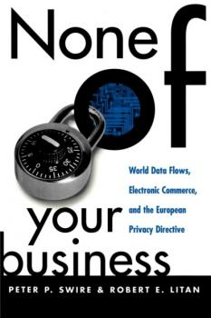 Читать None of Your Business - Peter P. Swire
