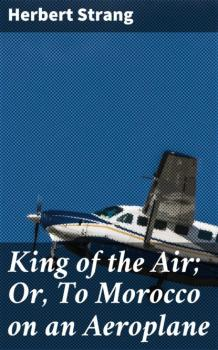 Читать King of the Air; Or, To Morocco on an Aeroplane - Herbert  Strang