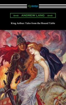 Читать King Arthur: Tales from the Round Table - Andrew Lang