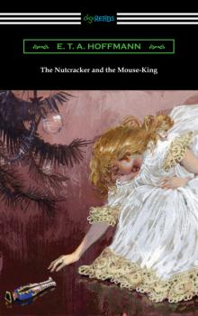 Читать The Nutcracker and the Mouse-King - E. T. A. Hoffmann