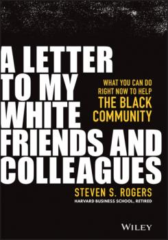 Читать A Letter to My White Friends and Colleagues - Steven S. Rogers