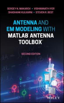 Читать Antenna and EM Modeling with MATLAB Antenna Toolbox - Sergey N. Makarov